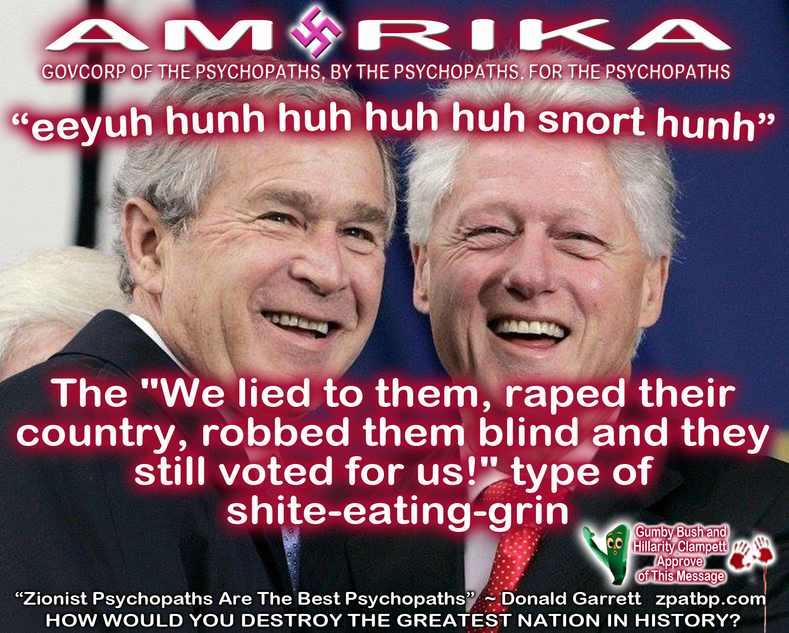 "Bush & Clinton, Shite-Eaters: The ""We lied to them, raped their  country, robbed them blind and they still voted for us!"" type of  shite-eating-grin"