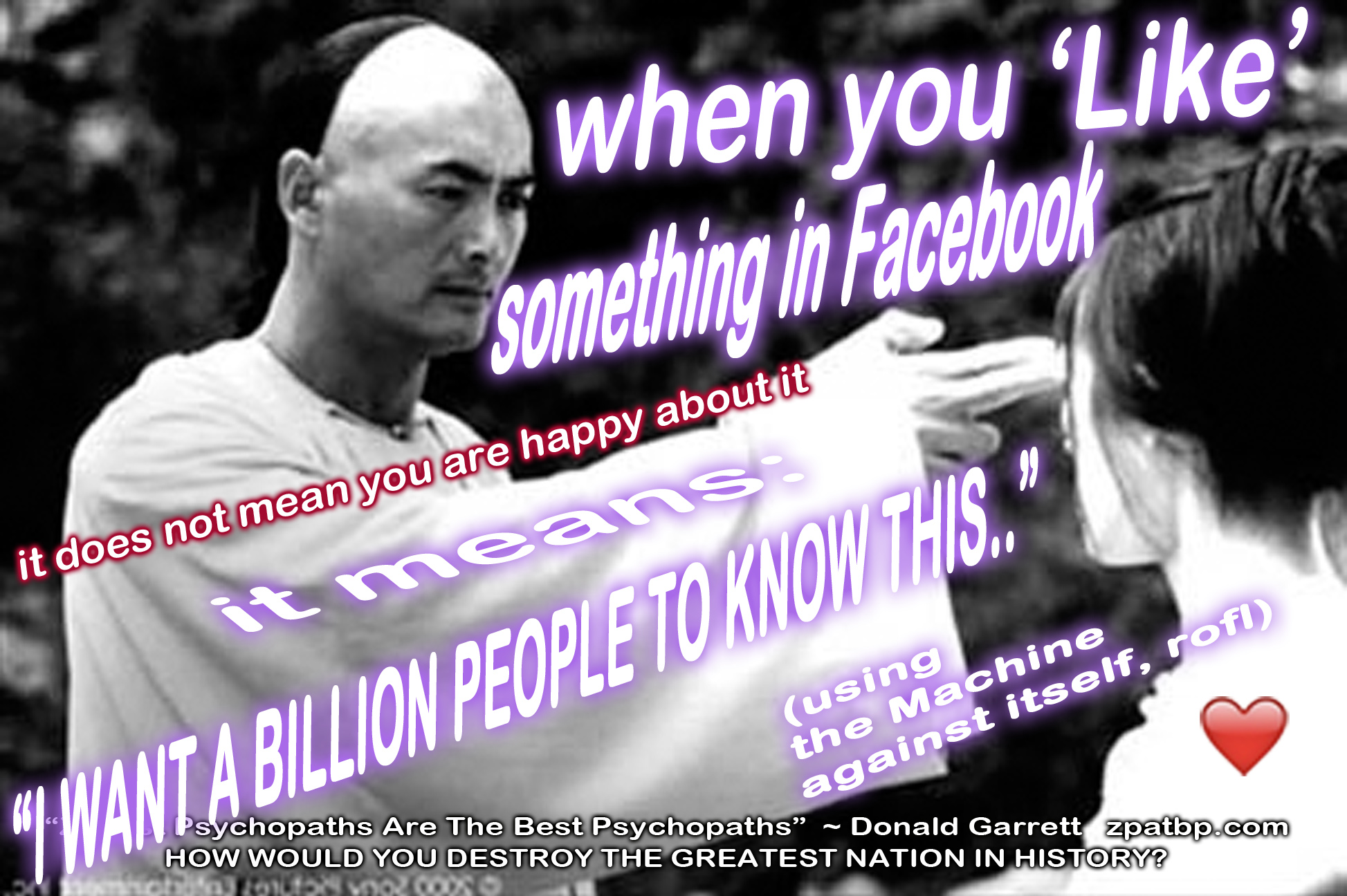 "when you 'Like' something in Facebook  it does not mean you are happy about it  it means: ""I WANT A BILLION PEOPLE TO KNOW ABOUT IT"""